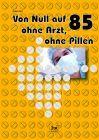 Von Null auf 85 ohne Arzt und Pillen (gebundene Ausgabe)